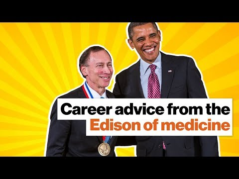 "Career advice from the ""Edison of medicine"" 