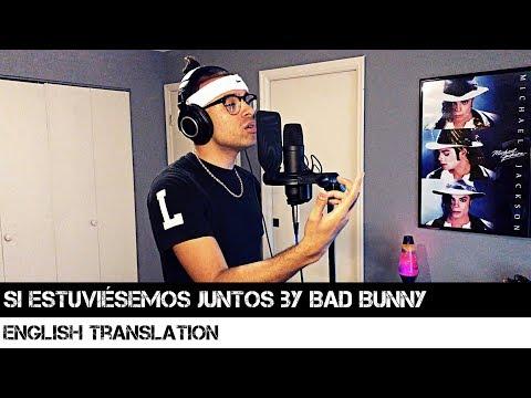 Si Estuviésemos Juntos By Bad Bunny (ENGLISH TRANSLATION)