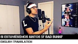 Si Estuviésemos Juntos By Bad Bunny English Translation