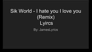 Sik World - I hate you I love you (Remix) Lyrics