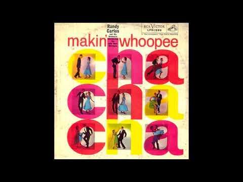 1956 MAKIN WHOOPEE-RANDY CARLOS