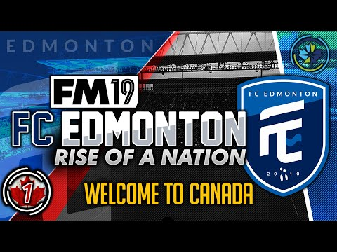 Football Manager 2019 | FC Edmonton #1: Welcome To Canada #FM19
