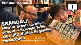 Wir und Heute – Skandal!!! Martin Schulz an Allem schuld