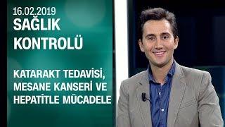 Katarakt tedavisi, mesane kanseri ve hepatitle mücadele - Sağlık Kontrolü 16.02.2019 Cumartesi