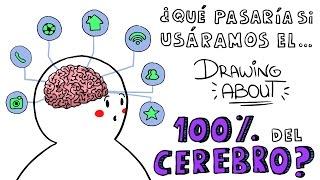 ¿QUÉ PASARÍA SI USÁRAMOS EL 100% DE NUESTRO CEREBRO? | Drawing About