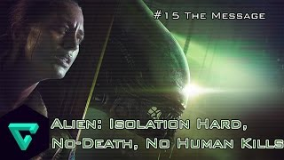 Alien: Isolation Mission 15 (The Message) - Hard, No Killing, No Deaths