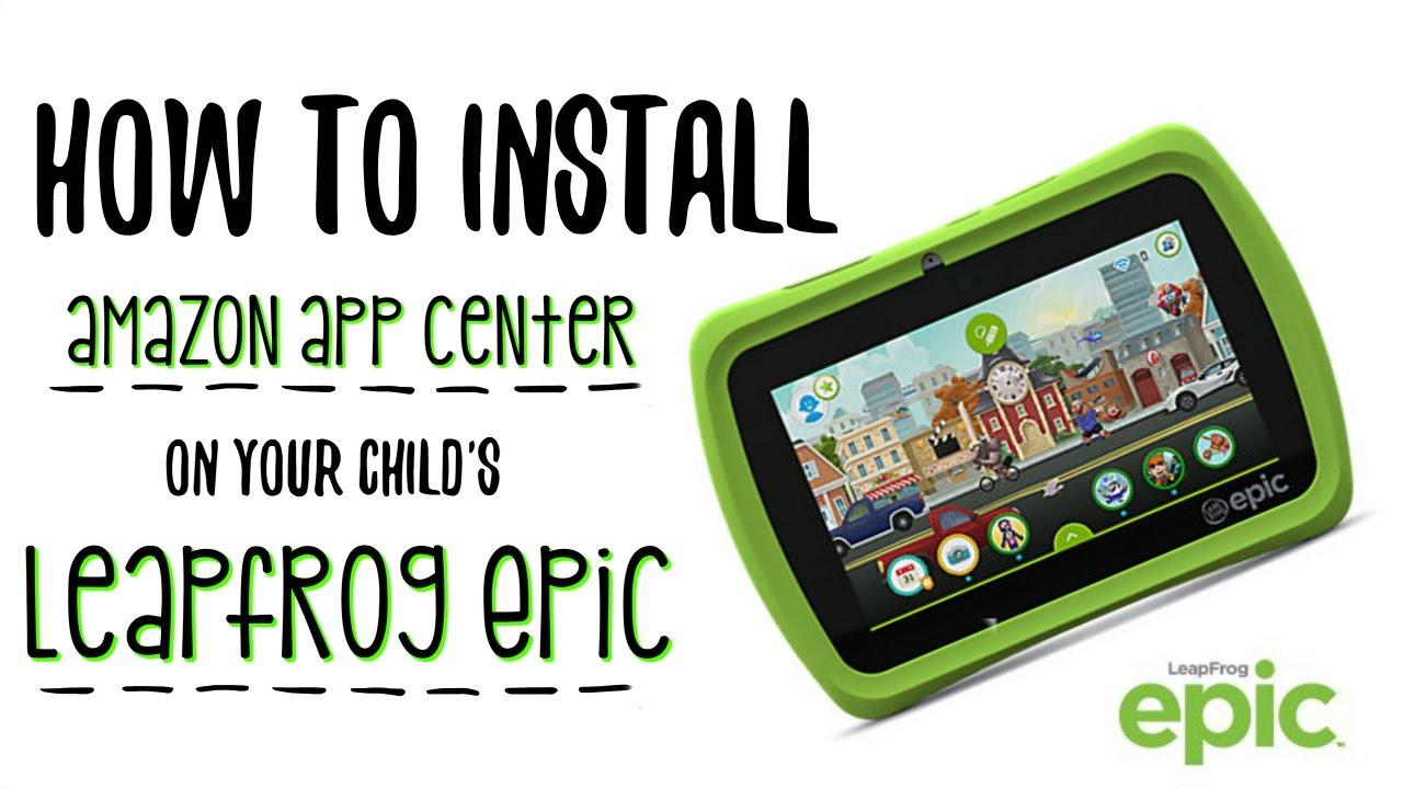 How to Install the Amazon App Store on the LeapFrog Epic