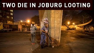 As widespread looting of foreign owned businesses escalated through Johannesburg's CBD, two are killed in the violence.