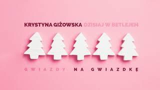 Krystyna Giżowska - Dzisiaj W Betlejem
