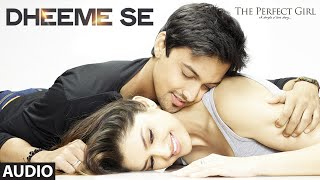 Dheeme Se Full AUDIO Song | The Perfect Girl | T-Series