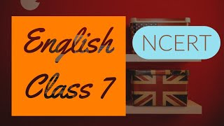Class 7: English (Chapter 4: The Ashes That Made Trees Bloom) Part - I