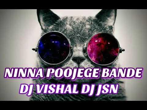 NINNA POOJEGE BANDE REMIX BY DJ VISHAL DJ JSN_HD