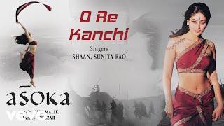 Download O Re Kanchi - Official Audio Song | Asoka | Anu Malik |Gulzar MP3 song and Music Video
