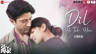 Dil Hi Toh Hai - Lyrical | The Sky Is Pink | Priyanka Chopra Jonas, Farhan Akhtar | Arijit Singh