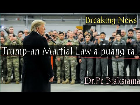 Trump-an Martial Law a puang ta || Breaking News || Dr.PC Biaksiama