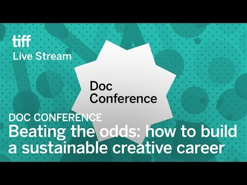 BEATING THE ODDS: HOW TO BUILD A SUSTAINABLE CREATIVE CAREER Doc Conference | Festival 2017