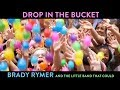 """Drop In The Bucket"" by Brady Rymer and the Little Band That Could"