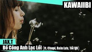 Bồ Công Anh Lạc Lối - Jax.T ft. Chupi, Rain Lưu & Tổi VN [ Video Lyrics ]