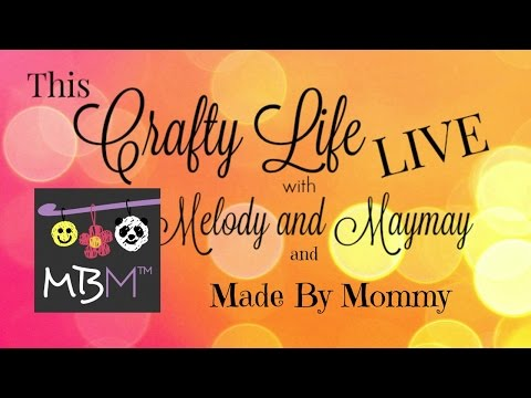 This Crafty Life LIVE With Melody & Maymay #5 Made By Mommy