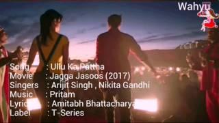 Ullu Ka Pattha [English]. Jagga Jasoos   Ranbir K, Katrina K  Arijit Singh, Nikita Gandhi   T-Series