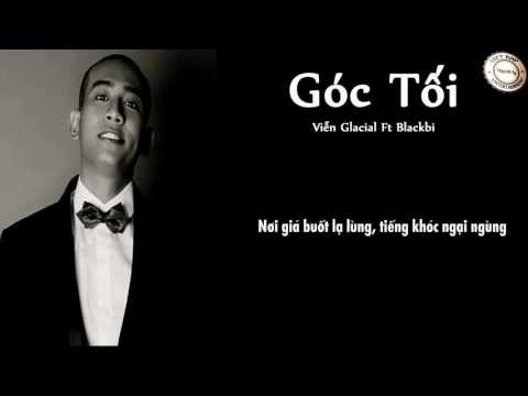 Góc Tối - Viễn Glacial Ft Blackbi [Lyrics Video]: ➤ Góc Tối - Viễn Glacial Ft Blackbi ➤ Youtube: https://youtu.be/G30Ke3UaEo8 ➤ Mp3: https://soundcloud.com/th-i-ph-m-nh-v/goc-toi-vien-glacial-ft-blackbi ➤ Video Lyrics by VIET RAP ENTERTAINMENT   ------------------------------------------------------------------------------ ➤Follow ➤Follow VIET RAP ENTERTAINMENT ➤Website: http://www.VREVN.TK ➤ Life Music: https://goo.gl/bqxkku ➤ VIET RAP ENTERTAINMENT: https://goo.gl/2IFfkG ➤ Soundcloud: https://soundcloud.com/n2tn ➤ Facebook: https://www.fb.com/N2TN.Reds ➤ Fanpage: https://www.fb.com/VREVN -------------------------------------------------------------------------------------------------- ➤ Lyrics:  ... -------------------------------------------------------------------------------------------------- - I do not own this song, I'm just upload it. - No copyright infringement intended. Video will be removed if requested by the copyright owner.  - For any copyright issues please email us at n2tn@outlook.com -----------------------------------------------------------------------------------------------------------