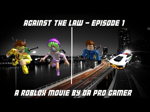Against The Law Ep.1 - A ROBLOX Movie by Da Pro Gamer