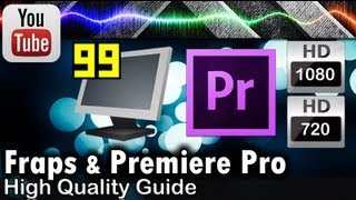 Best Youtube Video Settings for Fraps & Adobe Premiere Pro (High Quality 720p 1080p)
