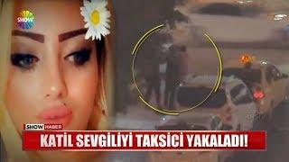 Katil sevgiliyi taksici yakaladı!