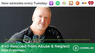 #40 Rescued from Abuse & Neglect - Ken Freeman