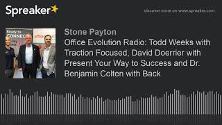 Office Evolution Radio: Todd Weeks with Traction Focused, David Doerrier with Present Your Way to Su
