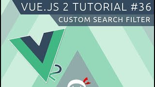 Vue JS 2 Tutorial #36 - Custom Search Filter