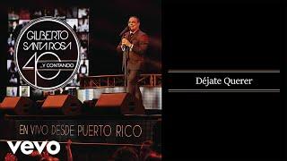 Gilberto Santa Rosa - Déjate Querer (En Vivo - Audio)