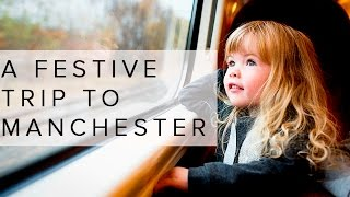 A FESTIVE TRIP TO MANCHESTER WITH VIRGIN TRAINS