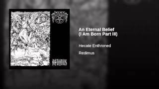 An Eternal Belief (I Am Born Part III)