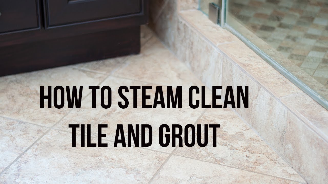 Steam Clean Tile Floors And Grout