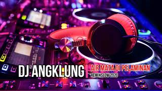 Download Lagu DJ ANGKLUNG TERBARU 2020 - AIR MATA DI PELAMINAN mp3