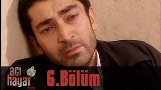 Acı Hayat 6.Bölüm Tek Part İzle (HD)