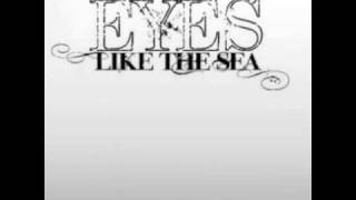 Eyes Like The Sea - We