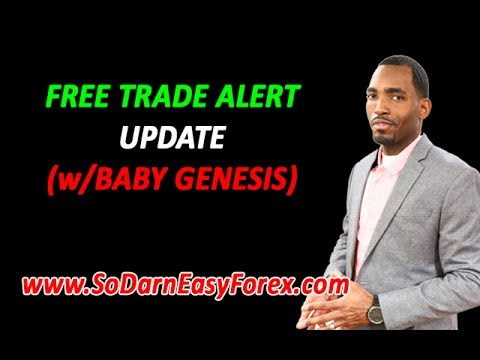 FREE Trade Alert Update (w/Baby Genesis) - So Darn Easy Forex