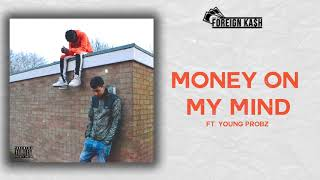 Foreign Kash - Money On My Mind (ft. Young Probz) [OFFICIAL AUDIO]