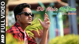 Dil Mein Ho Tum Cover by Bipin Sharma WHY CHEAT INDIA Armaan Malik feat Vishal Tanha