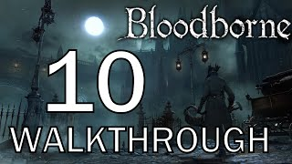 Bloodborne - From Grand Cathedral to Hemwick Charnel Lane - Walkthrough Part 10