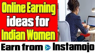 Online Earning ideas for Women, Housewives, students, work from home moms - Earn from Instamojo?
