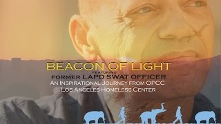 Beacon of Light - featuring former LAPD SWAT OFFFICER - L.A. Homeless Journey