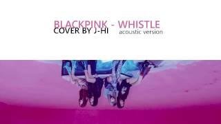 [COVER] BLACKPINK 블랙핑크 - WHISTLE 휘파람 (acoustic ver.)