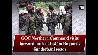 GOC Northern Command visits forward posts of LoC in Rajouri's Sunderbani sector