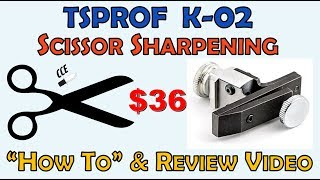 Overview/ Review of the TSPROF K-02 SCISSOR Sharpening Attachment