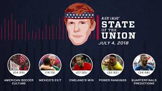 U.S. soccer, World Cup quarters picks | EPISODE 23 | ALEXI LALAS' STATE OF THE UNION PODCAST