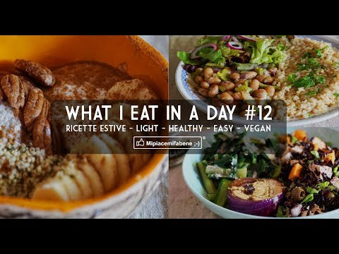 What I Eat in a Day #12 - Ricette Estive - Light - Vegan Friendly - Healthy - Easy