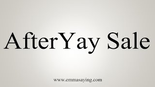 How To Pronounce AfterYay Sale